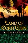Land of Corn Chips - Angela Carlie