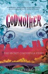 Godmother: The Secret Cinderella Story - Carolyn Turgeon