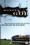 Honest to God: Wrestling Your Way to Intimacy with the Creator - Charlie W. Starr