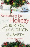 Romancing the Holiday - Jaci Burton, HelenKay Dimon, Christi Barth, Angela James