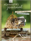 The Elemental Journal: Composing Artful Expressions from Items Cast Aside - Tammy Kushnir