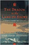 The Dragon in the Land of Snows: A History of Modern Tibet Since 1947 - Tsering Shakya