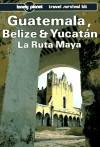 Lonely Planet La Ruta Maya, Yucatan, Guatemala and Belize - Tom Brosnahan, Lonely Planet