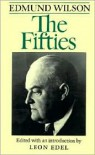 The Fifties: From Notebooks and Diaries of the Period - Edmund Wilson, Leon Edel