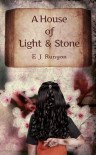 A House of Light and Stone - E.J. Runyon