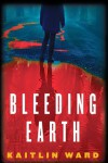 Bleeding Earth - Kaitlin Ward