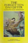 The Forgotten Daughter - Caroline Dale Snedeker, Dorothy P. Lathrop