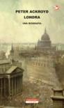Londra: Una biografia - Peter Ackroyd
