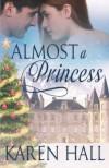 Almost a Princess - Karen Hall