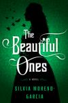 The Beautiful Ones: A Novel - Silvia Moreno-Garcia