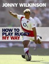 How To Play Rugby My Way - Jonny Wilkinson