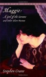 Maggie: A Girl of the Streets and Other Short Fiction (Bantam Classic) - Stephen Crane, Jayne Anne Phillips