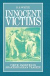 Innocent Victims: Poetic Injustice in Shakespearean Tragedy - R.S. White