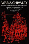 War And Chivalry: Warfare And Aristocratic Culture In England, France, And Burgundy At The End Of The Middle Ages - M.G.A. Vale