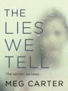 The Lies We Tell - Meg Carter