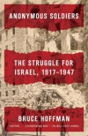 Anonymous Soldiers: The Struggle for Israel, 1917-1947 - Bruce Hoffman