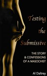 Testing the Submissive: The Story & Confessions of a Masochist - Al Daltrey