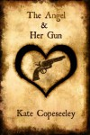 The Angel & Her Gun (Angelic Agents Series) - Kate Copeseeley