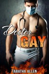 Doctor Gay (Gay Medical Domination): Gay Medical Erotica (Gay Doctor Exam Book 1) - Tabatha Allen
