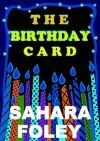 THE BIRTHDAY CARD - Sahara Foley