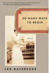 So Many Ways to Begin: A Novel - Jon McGregor