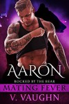 Aaron: Mating Fever (Rocked by the Bear Book 4) - V. Vaughn