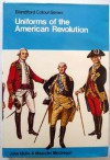 Uniforms Of The American Revolution In Colour - John Mollo, Malcolm McGregor