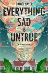 Everything Sad Is Untrue (a true story) - Daniel Nayeri