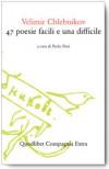 47 poesie facili e una difficile - Velimir Khlebnikov, Paolo Nori