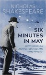 Six Minutes in May: How Churchill Unexpectedly Became Prime Minister - Nicholas Shakespeare