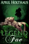 Legend of the Fae: A Highland Fantasy (The Dark Fae Saga Book 1) - April Holthaus