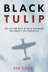 Black Tulip: The Life and Myth of Erich Hartmann, the World's Top Fighter Ace - Erik Schmidt