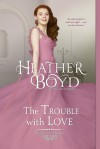 The Trouble with Love (Distinguished Rogues Book 8) - Heather Boyd