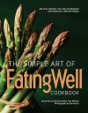 The Simple Art of EatingWell: 400 Easy Recipes, Tips and Techniques for Delicious, Healthy Meals: 400 Easy Recipes, Tips and Techniques for Delicious, Healthy Meals - Jessie Price