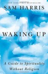 By Sam Harris Waking Up: A Guide to Spirituality Without Religion (1st First Edition) [Hardcover] - Sam Harris