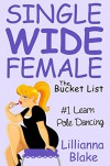 #1 Learn Pole Dancing (Single Wide Female: The Bucket List) - Lillianna Blake, P. Seymour