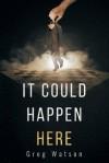It Could Happen Here - Greg Watson