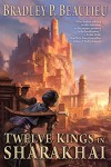 Twelve Kings in Sharakhai (Song of Shattered Sands) - Bradley P. Beaulieu