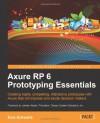Axure RP 6 Prototyping Essentials - Ezra Schwartz
