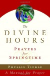 The Divine Hours: Prayers for Springtime - Phyllis A. Tickle