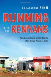 Running with the Kenyans: Passion, Adventure, and the Secrets of the Fastest People on Earth - Adharanand Finn