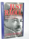 Just Raoul: Adventures in the French Resistance - James Bacque
