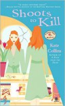 Shoots to Kill - Kate Collins