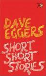 Short Short Stories - Dave Eggers