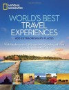 World's Best Travel Experiences: 400 Extraordinary Places - National Geographic Society, Keith Bellows
