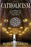 Catholicism: A Journey to the Heart of the Faith - Robert E. Barron