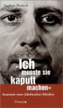 """""""Ich Musste Sie Kaputtmachen"""": Anatomie Eines Jahrhundert-Mörders - Stephan Harbort"""