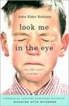 Look Me in the Eye: My Life with Asperger's - John Elder Robison,  Augusten Burroughs (Introduction)