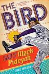 The Bird: The Life and Legacy of Mark Fidrych - Doug  Wilson