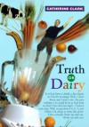 Truth or Dairy - Catherine Clark